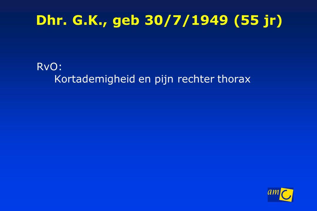 Dhr.G.K., geb 30/7/1949 (55 jr) Anamnese: Sinds een paar weken thoracale pijn re.