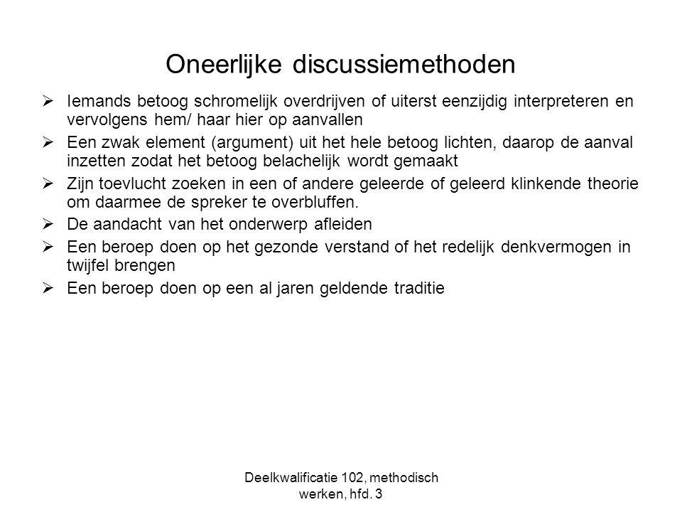 Deelkwalificatie 102, methodisch werken, hfd. 3 Oneerlijke discussiemethoden  Iemands betoog schromelijk overdrijven of uiterst eenzijdig interpreter