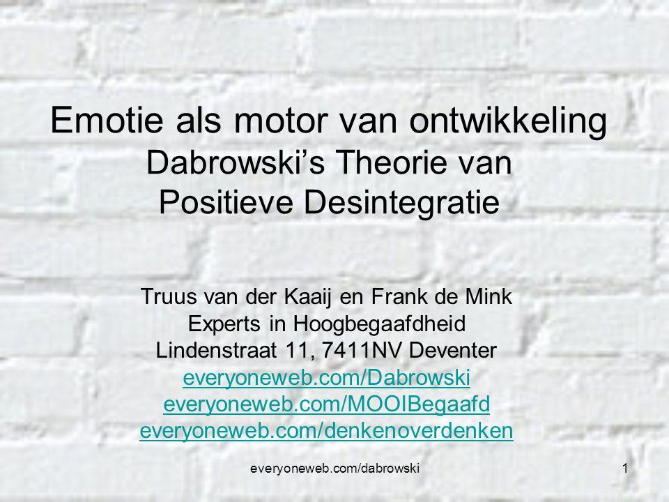 everyoneweb.com/dabrowski1 Emotie als motor van ontwikkeling Dabrowski's Theorie van Positieve Desintegratie Truus van der Kaaij en Frank de Mink Expe