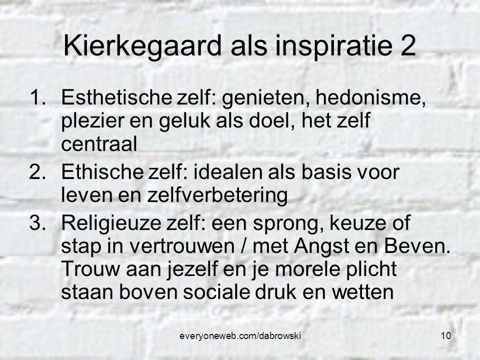 everyoneweb.com/dabrowski10 Kierkegaard als inspiratie 2 1.Esthetische zelf: genieten, hedonisme, plezier en geluk als doel, het zelf centraal 2.Ethis