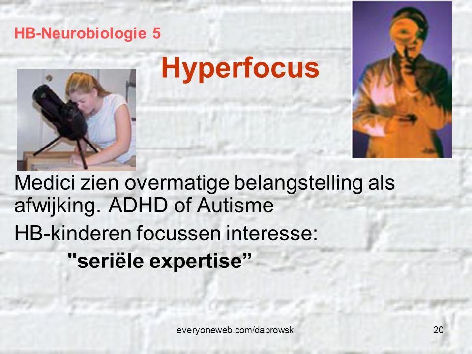 everyoneweb.com/dabrowski20 Medici zien overmatige belangstelling als afwijking. ADHD of Autisme HB-kinderen focussen interesse: