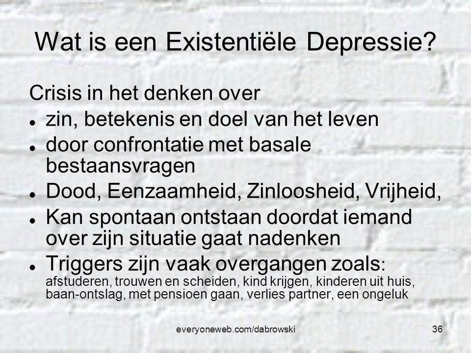 everyoneweb.com/dabrowski36 Wat is een Existentiële Depressie? Crisis in het denken over zin, betekenis en doel van het leven door confrontatie met ba