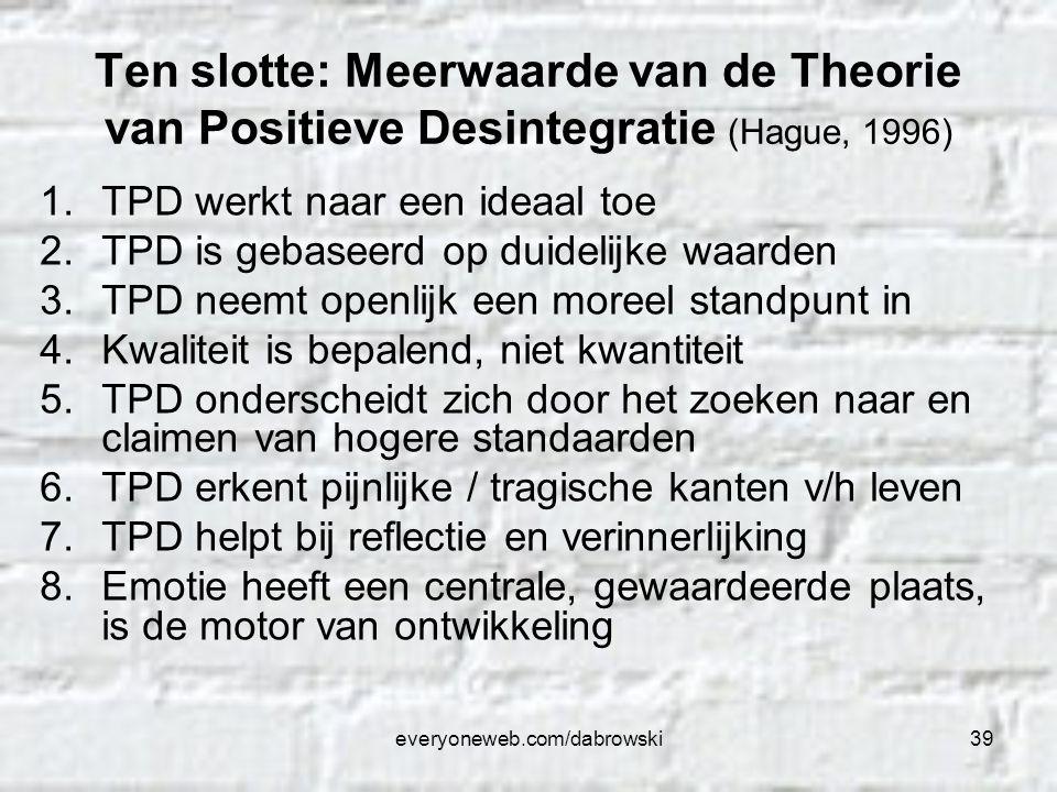 everyoneweb.com/dabrowski39 Ten slotte: Meerwaarde van de Theorie van Positieve Desintegratie (Hague, 1996) 1.TPD werkt naar een ideaal toe 2.TPD is g