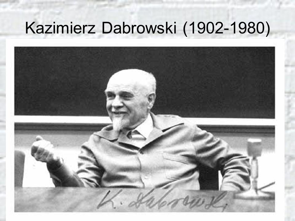 everyoneweb.com/dabrowski5 Kazimierz Dabrowski (1902-1980) Psychiatrie, Filosofie, Neurologie, Psychologie (M.D.