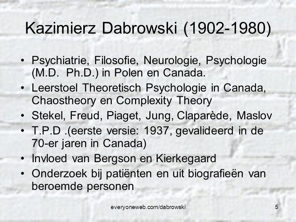 everyoneweb.com/dabrowski5 Kazimierz Dabrowski (1902-1980) Psychiatrie, Filosofie, Neurologie, Psychologie (M.D. Ph.D.) in Polen en Canada. Leerstoel
