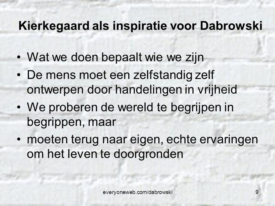 everyoneweb.com/dabrowski9 Kierkegaard als inspiratie voor Dabrowski Wat we doen bepaalt wie we zijn De mens moet een zelfstandig zelf ontwerpen door