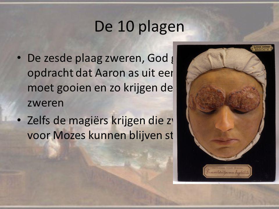 De 10 plagen De zesde plaag zweren, God geeft Mozes opdracht dat Aaron as uit een oven in de lucht moet gooien en zo krijgen de Egyptenaren zweren Zel
