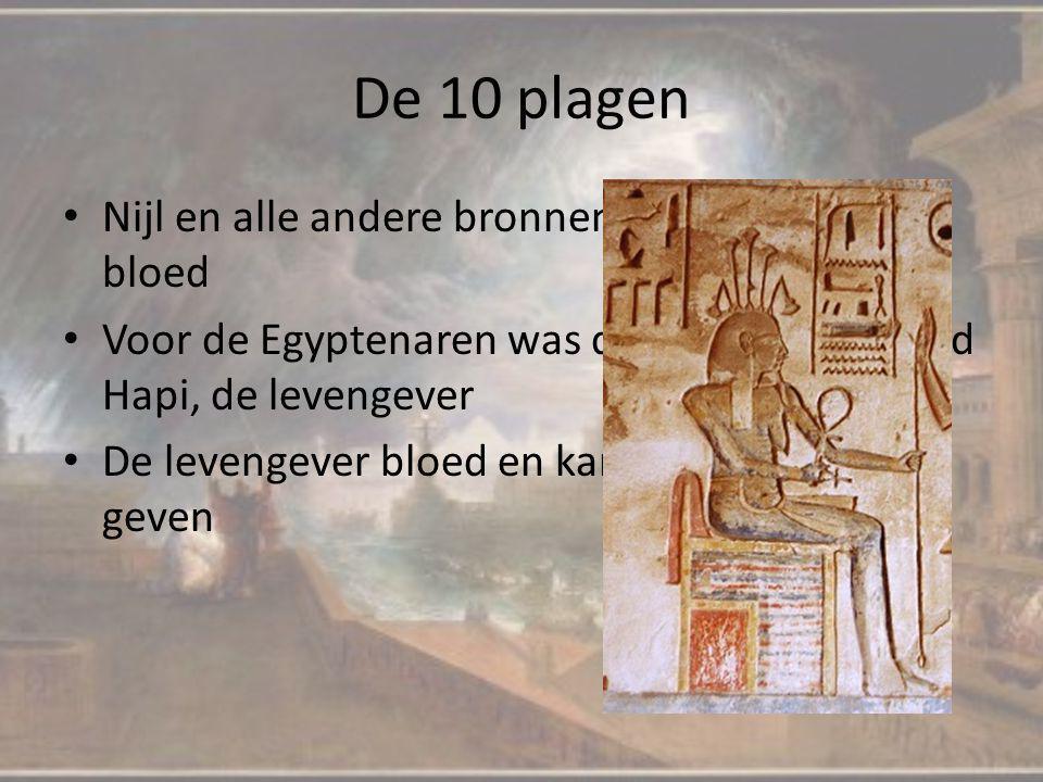 De 10 plagen Nijl en alle andere bronnen veranderen in bloed Voor de Egyptenaren was de Nijl heilig, de god Hapi, de levengever De levengever bloed en