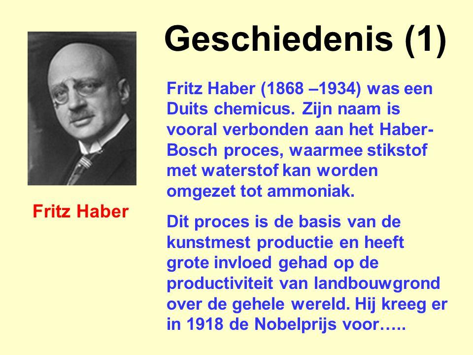 Geschiedenis (1) Fritz Haber (1868 –1934) was een Duits chemicus. Zijn naam is vooral verbonden aan het Haber- Bosch proces, waarmee stikstof met wate