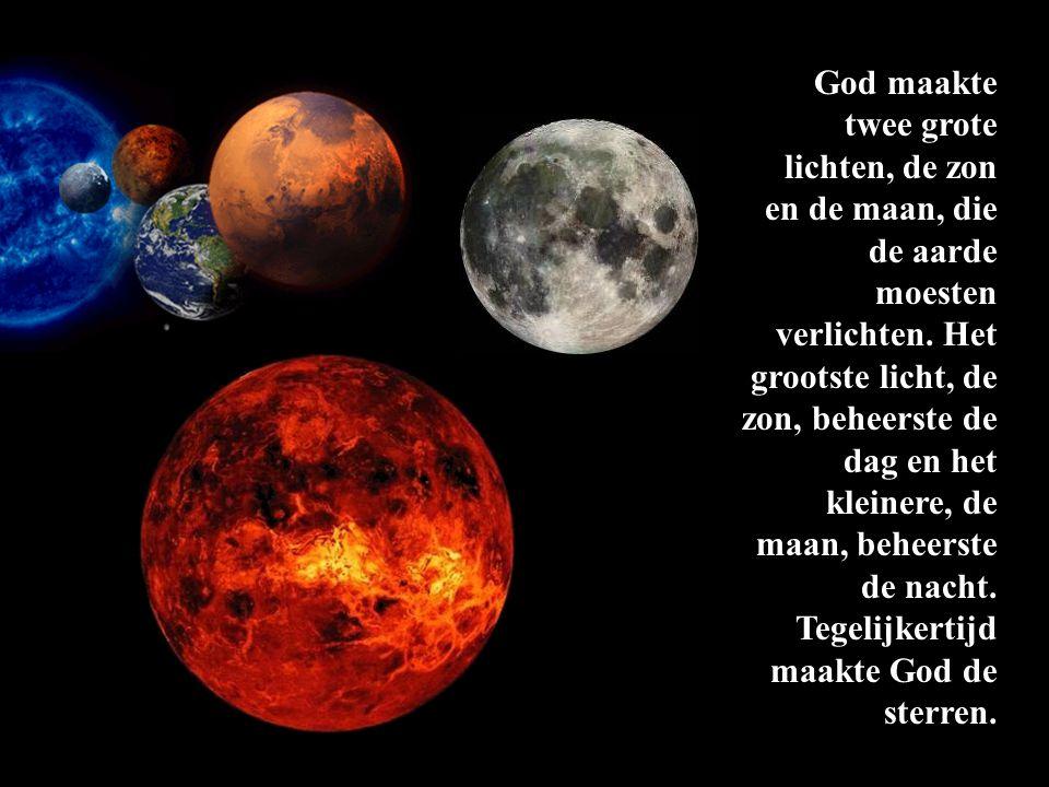 God maakte twee grote lichten, de zon en de maan, die de aarde moesten verlichten. Het grootste licht, de zon, beheerste de dag en het kleinere, de ma