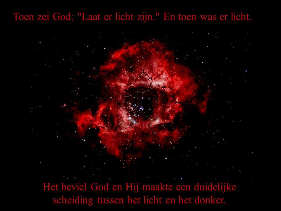 Het beviel God en Hij maakte een duidelijke scheiding tussen het licht en het donker. Toen zei God: