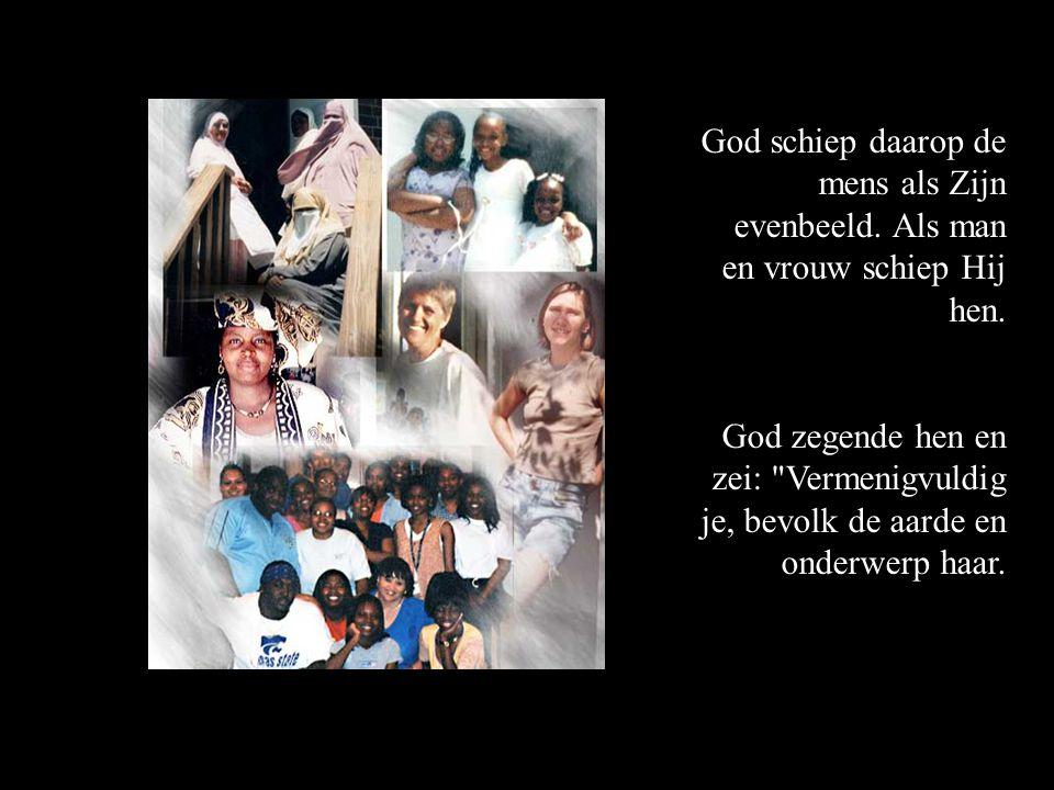 God schiep daarop de mens als Zijn evenbeeld. Als man en vrouw schiep Hij hen. God zegende hen en zei: