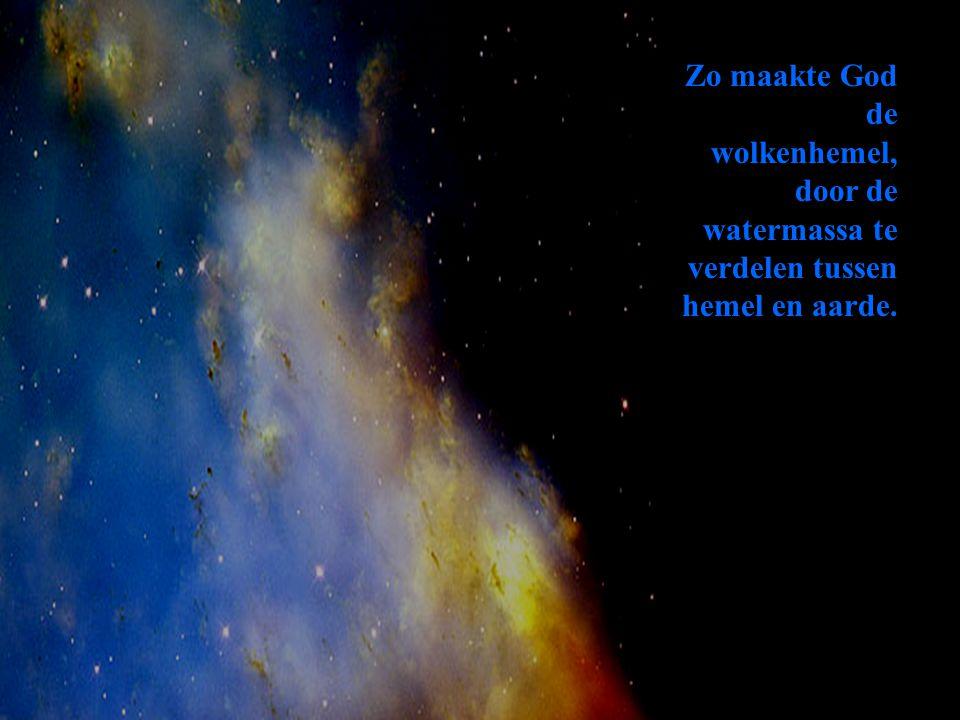 Zo maakte God de wolkenhemel, door de watermassa te verdelen tussen hemel en aarde.