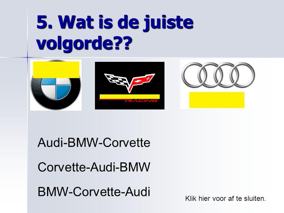 5. Wat is de juiste volgorde?? Klik hier voor af te sluiten. BMW-Corvette-Audi Corvette-Audi-BMW Audi-BMW-Corvette