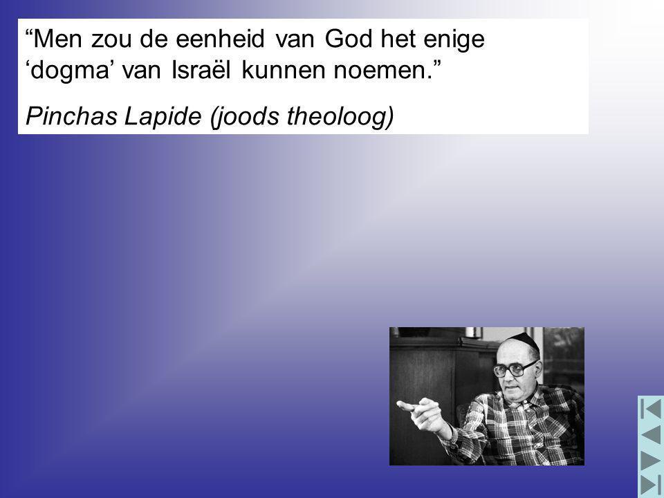 Men zou de eenheid van God het enige 'dogma' van Israël kunnen noemen. Pinchas Lapide (joods theoloog)