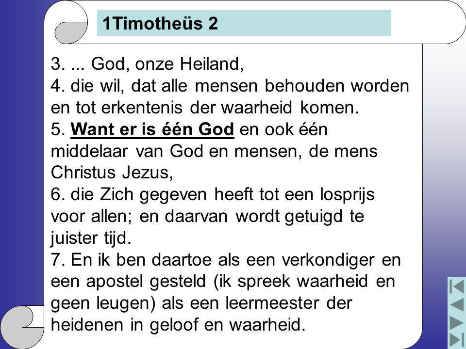 3.... God, onze Heiland, 4. die wil, dat alle mensen behouden worden en tot erkentenis der waarheid komen. 5. Want er is één God en ook één middelaar