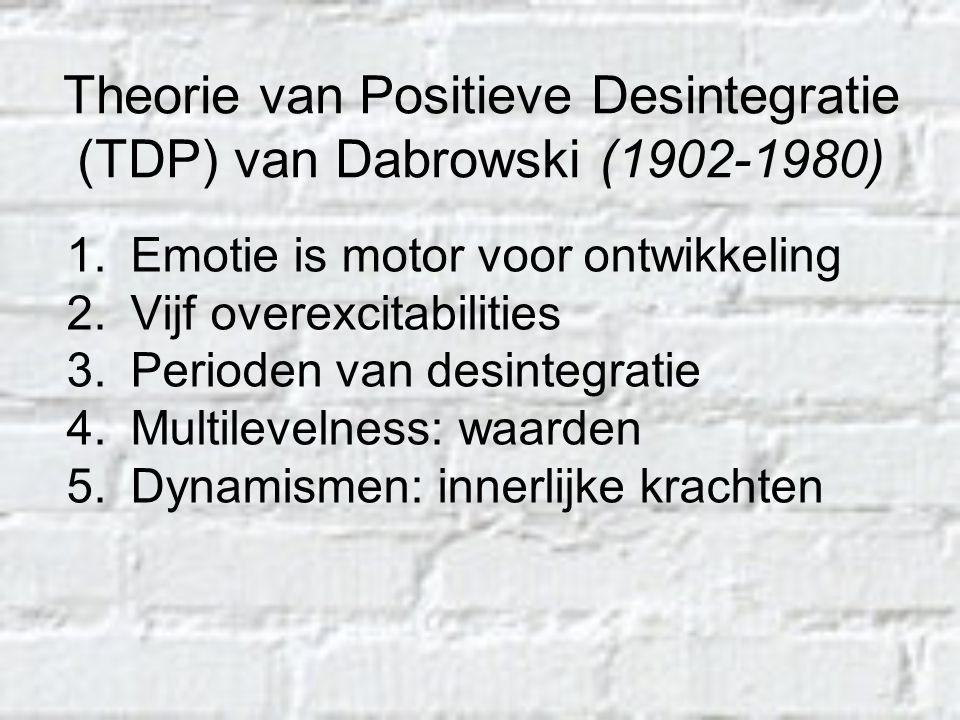 Theorie van Positieve Desintegratie (TDP) van Dabrowski (1902-1980) 1.Emotie is motor voor ontwikkeling 2.Vijf overexcitabilities 3.Perioden van desin