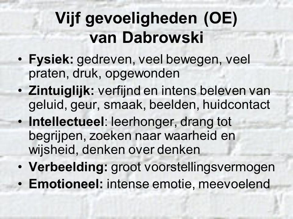 Vijf gevoeligheden (OE) van Dabrowski Fysiek: gedreven, veel bewegen, veel praten, druk, opgewonden Zintuiglijk: verfijnd en intens beleven van geluid