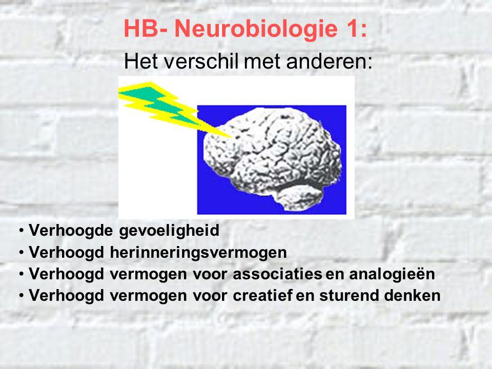 HB-Neurobiologie 2 Hoogbegaafde hersenen zijn gevoelig Luisteren naar muziek Niet-muzikaalMuzikaal Voor hoogbegaafden: een aanraking is een klap, geluid is lawaai, pech is een ramp, vreugde is extase.