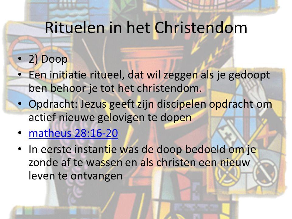 Rituelen in het Christendom 2) Doop Een initiatie ritueel, dat wil zeggen als je gedoopt ben behoor je tot het christendom. Opdracht: Jezus geeft zijn
