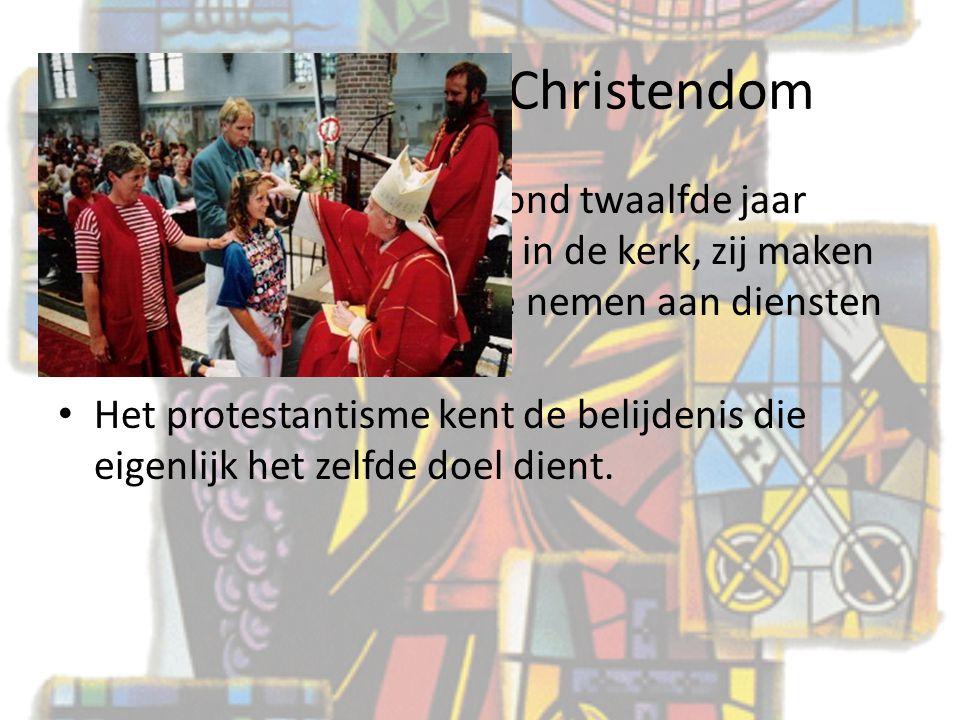 Rituelen in het Christendom 3) vormsel: RK traditie rond twaalfde jaar worden tieners ingewijd in de kerk, zij maken dan de keuze om deel te nemen aan