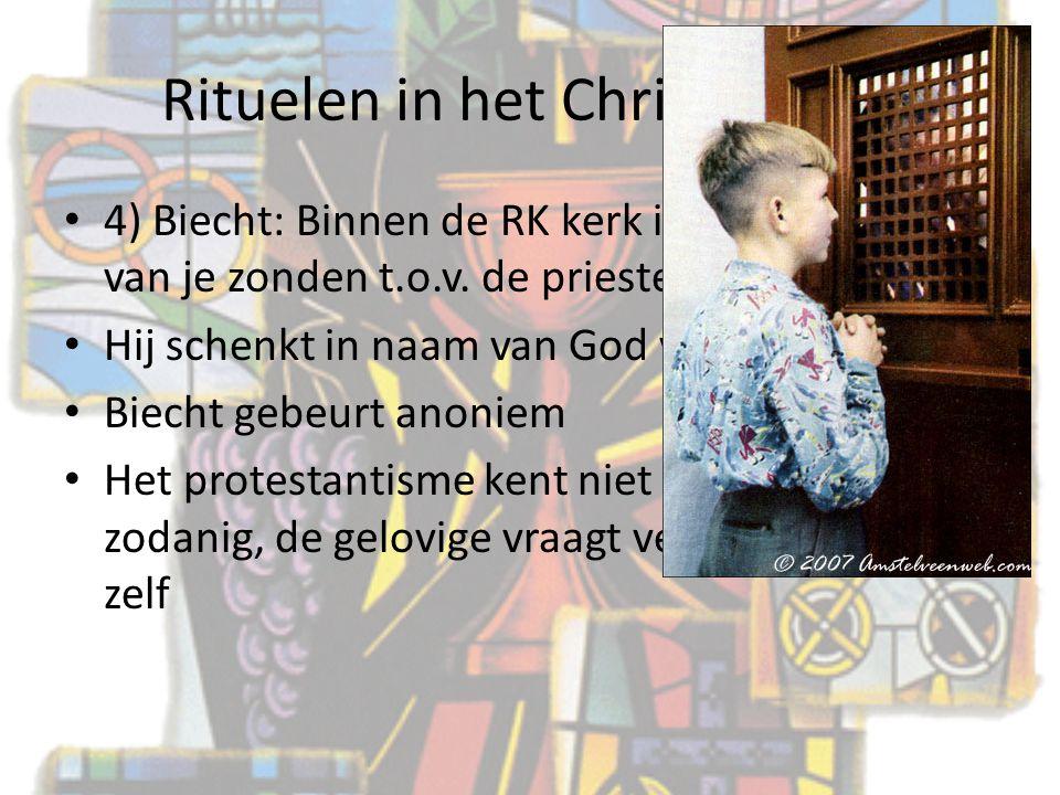 Rituelen in het Christendom 4) Biecht: Binnen de RK kerk is dit het belijden van je zonden t.o.v. de priester Hij schenkt in naam van God vergeving. B