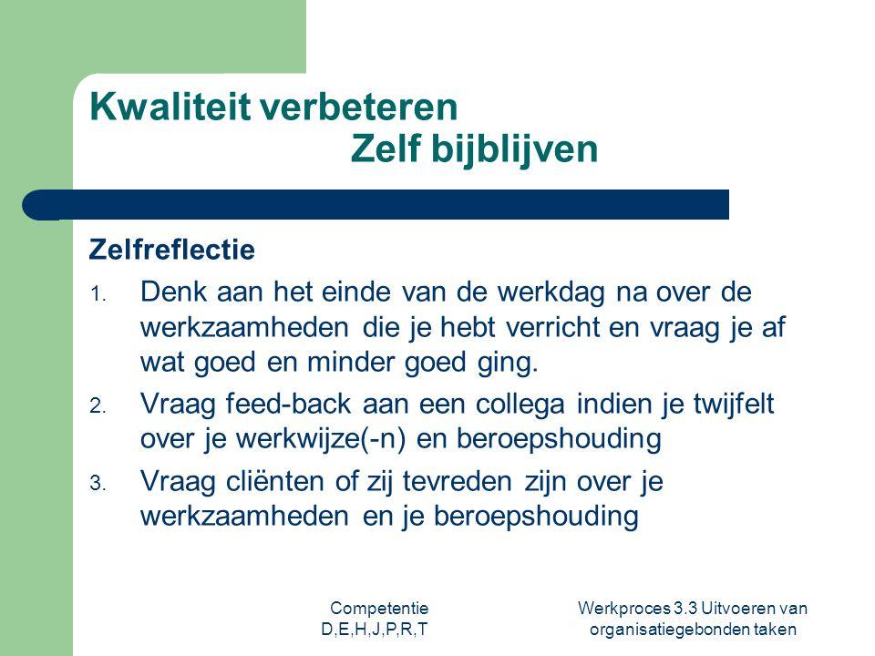 Competentie D,E,H,J,P,R,T Werkproces 3.3 Uitvoeren van organisatiegebonden taken Kwaliteit verbeteren Zelf bijblijven Zelfreflectie 1. Denk aan het ei