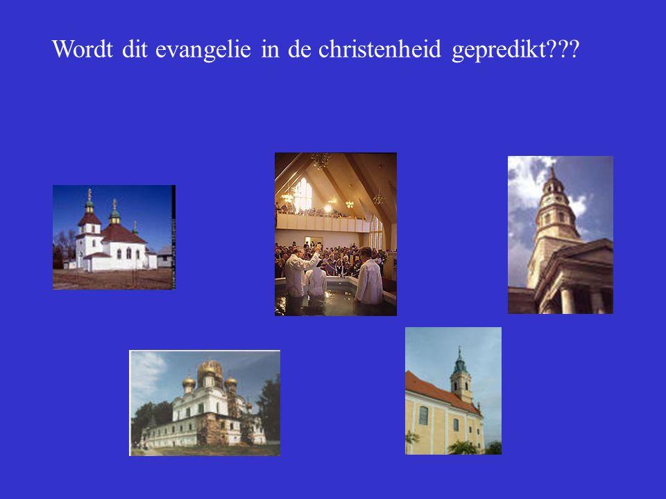 Wordt dit evangelie in de christenheid gepredikt???