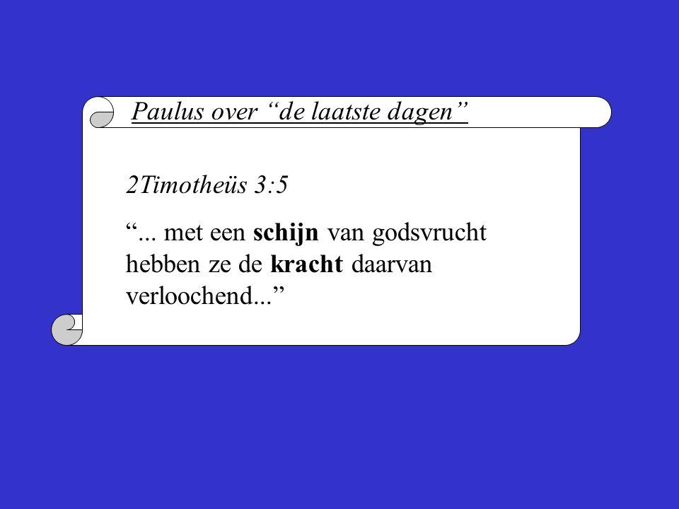 """2Timotheüs 3:5 """"... met een schijn van godsvrucht hebben ze de kracht daarvan verloochend..."""" Paulus over """"de laatste dagen"""""""