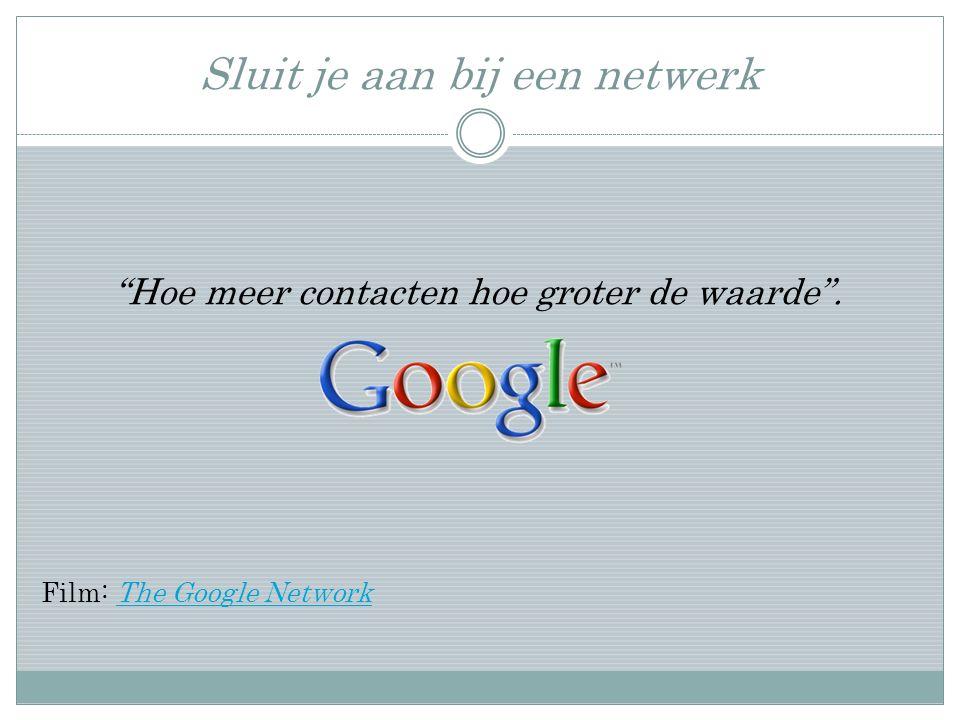 Sluit je aan bij een netwerk Hoe meer contacten hoe groter de waarde .