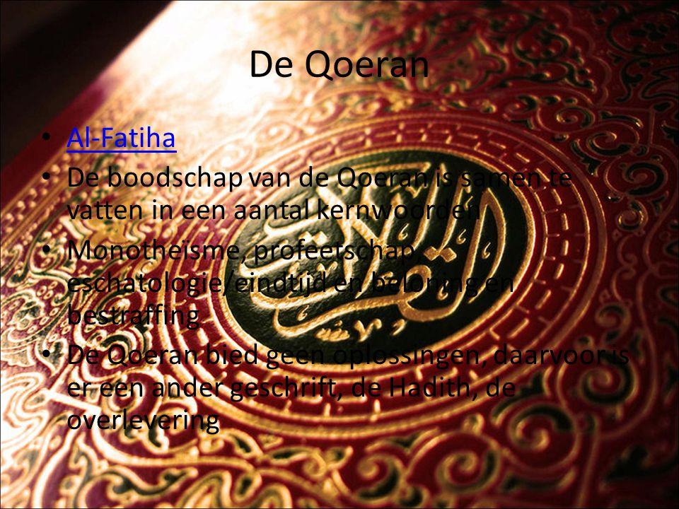 De Qoeran De hadith zijn overleveringen die het leven van de profeet verder in beeld brengen Via deze overleveringen krijgen de gelovigen een beter beeld van de profeet, de soenna, de manier van de profeet De Qoeran en de Hadith vormen de geschreven basis van de Islam Uit de Qoeran en de Hadith is bijvoorbeeld de Sharia, de islamitische wetgeving ontstaan