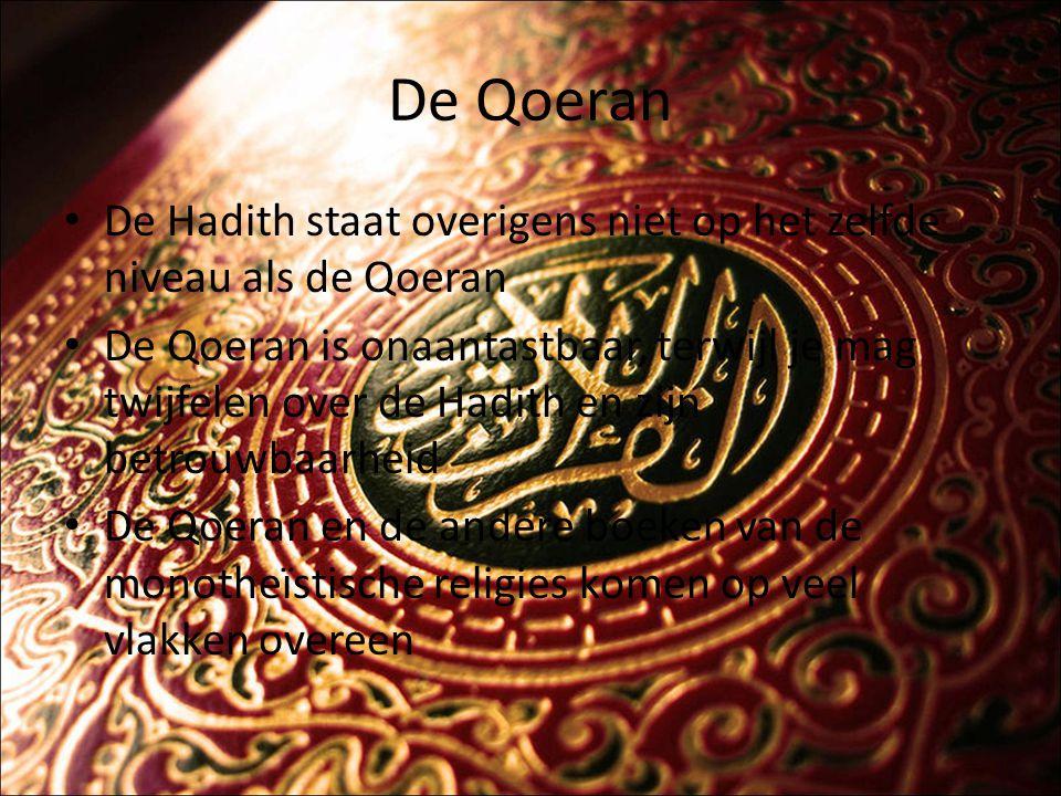De Qoeran De Hadith staat overigens niet op het zelfde niveau als de Qoeran De Qoeran is onaantastbaar, terwijl je mag twijfelen over de Hadith en zij