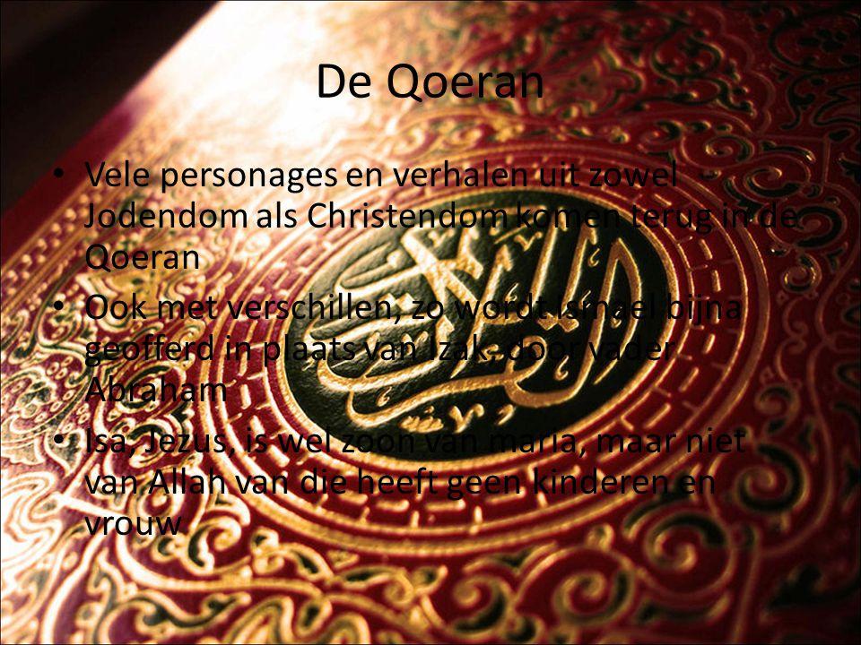 De Qoeran Vele personages en verhalen uit zowel Jodendom als Christendom komen terug in de Qoeran Ook met verschillen, zo wordt Ismael bijna geofferd