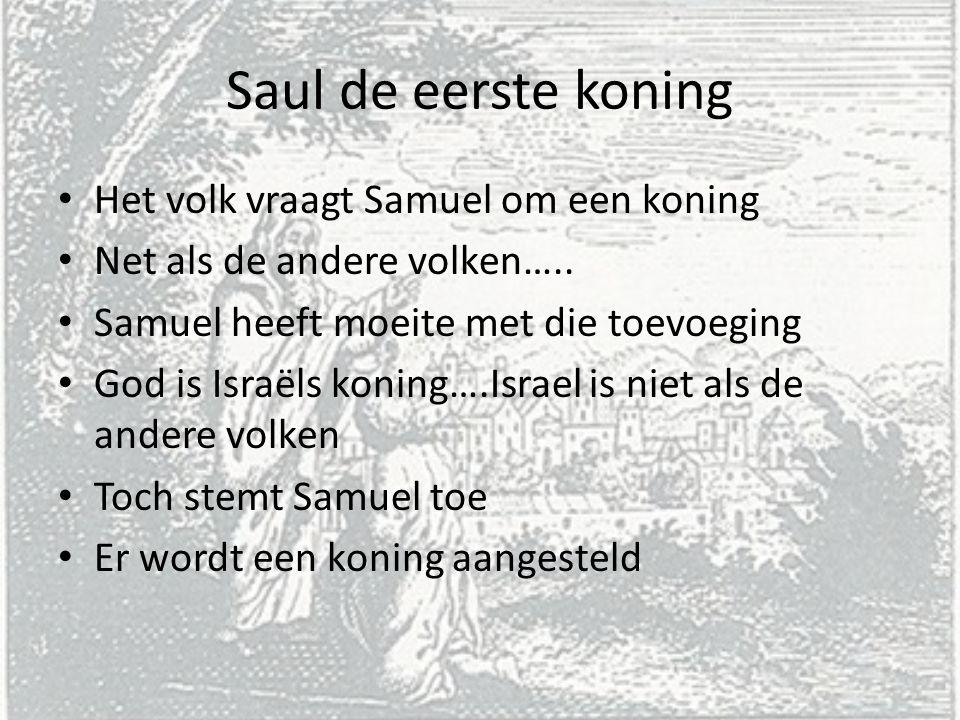 Het volk vraagt Samuel om een koning Net als de andere volken….. Samuel heeft moeite met die toevoeging God is Israëls koning….Israel is niet als de a