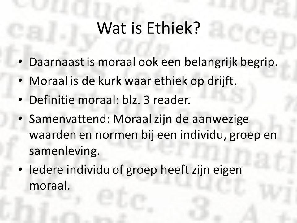 Wat is Ethiek? Daarnaast is moraal ook een belangrijk begrip. Moraal is de kurk waar ethiek op drijft. Definitie moraal: blz. 3 reader. Samenvattend:
