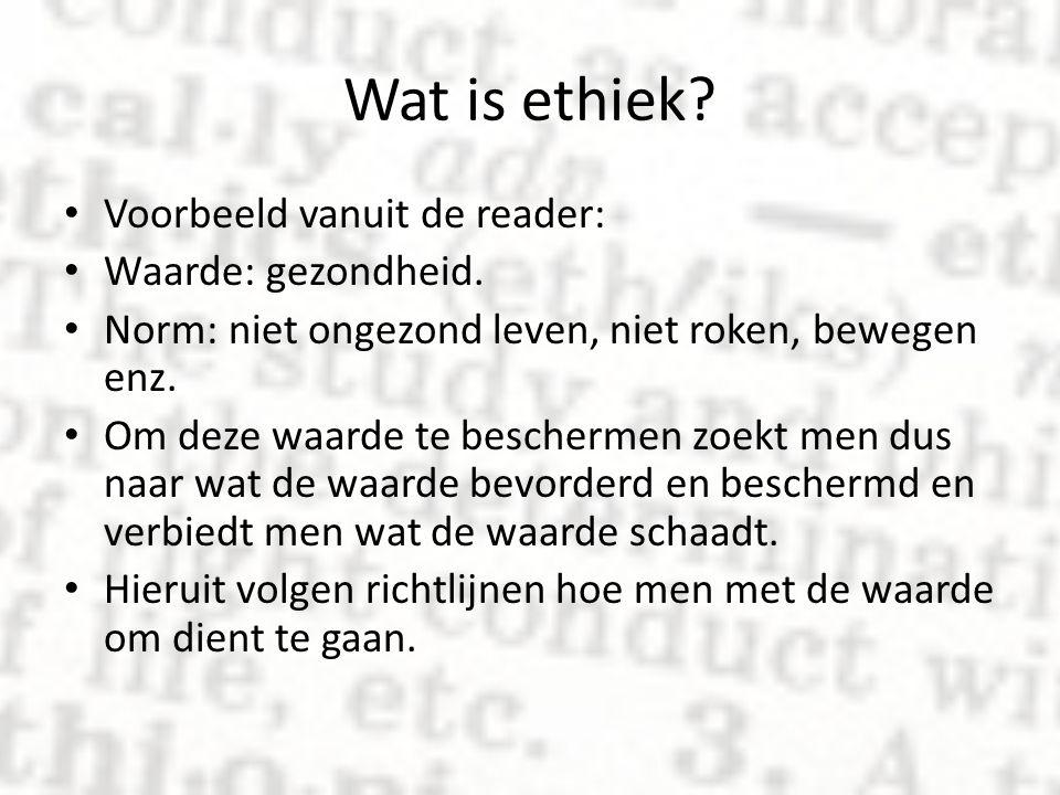 Wat is ethiek? Voorbeeld vanuit de reader: Waarde: gezondheid. Norm: niet ongezond leven, niet roken, bewegen enz. Om deze waarde te beschermen zoekt