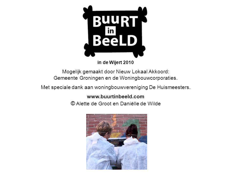 in de Wijert 2010 Mogelijk gemaakt door Nieuw Lokaal Akkoord: Gemeente Groningen en de Woningbouwcorporaties.