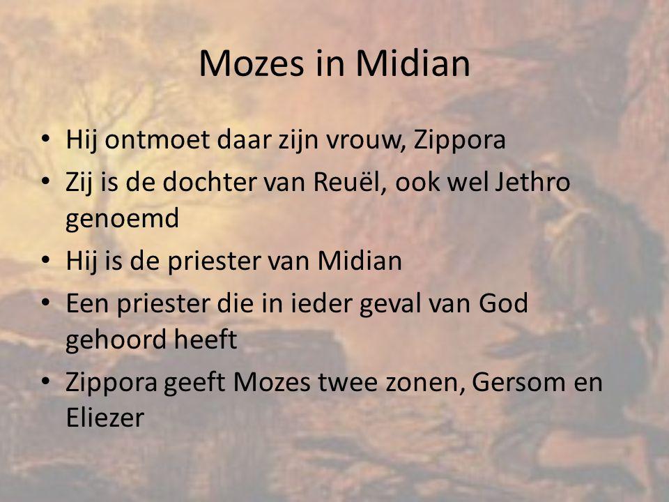 Mozes in Midian Hij ontmoet daar zijn vrouw, Zippora Zij is de dochter van Reuël, ook wel Jethro genoemd Hij is de priester van Midian Een priester die in ieder geval van God gehoord heeft Zippora geeft Mozes twee zonen, Gersom en Eliezer