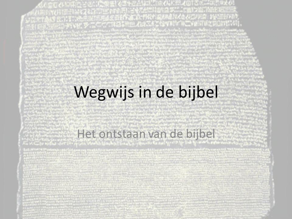 Wegwijs in de bijbel Het ontstaan van de bijbel