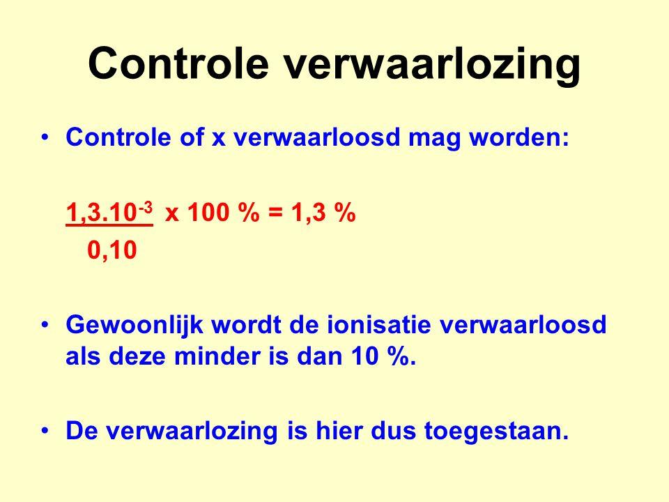 Controle verwaarlozing Controle of x verwaarloosd mag worden: 1,3.10 -3 x 100 % = 1,3 % 0,10 Gewoonlijk wordt de ionisatie verwaarloosd als deze minde