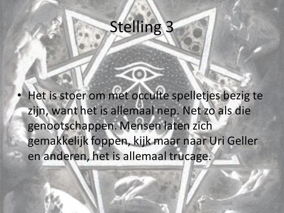 Stelling 3 Het is stoer om met occulte spelletjes bezig te zijn, want het is allemaal nep. Net zo als die genootschappen. Mensen laten zich gemakkelij