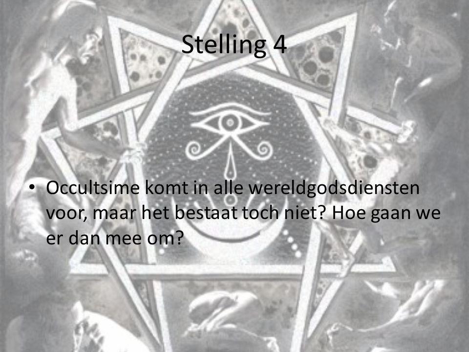 Stelling 4 Occultsime komt in alle wereldgodsdiensten voor, maar het bestaat toch niet? Hoe gaan we er dan mee om?