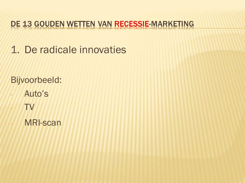 1.De radicale innovaties Bijvoorbeeld: - Auto's - TV - MRI-scan
