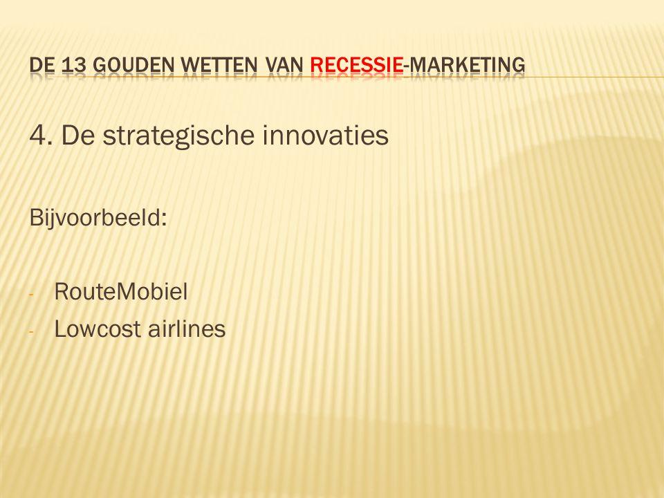 4. De strategische innovaties Bijvoorbeeld: - RouteMobiel - Lowcost airlines