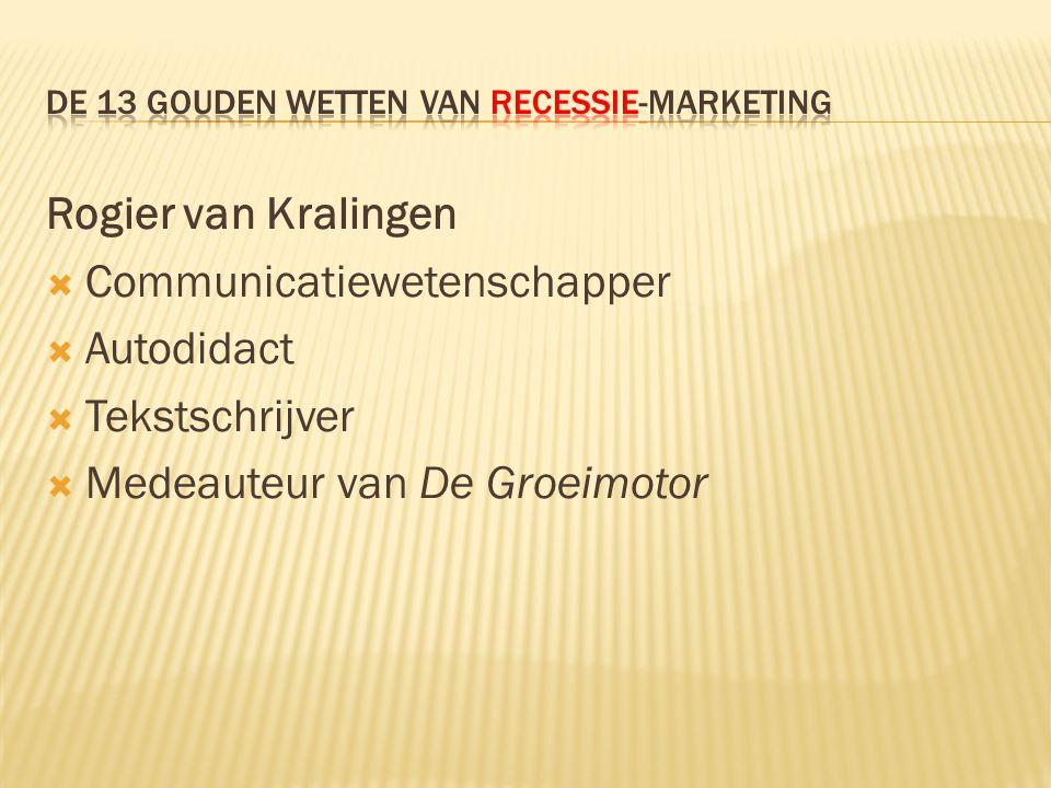 Rogier van Kralingen  Communicatiewetenschapper  Autodidact  Tekstschrijver  Medeauteur van De Groeimotor