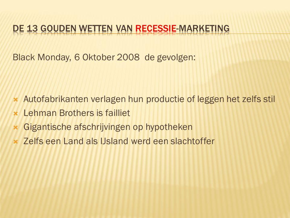 Black Monday, 6 Oktober 2008 de gevolgen:  Autofabrikanten verlagen hun productie of leggen het zelfs stil  Lehman Brothers is failliet  Gigantische afschrijvingen op hypotheken  Zelfs een Land als IJsland werd een slachtoffer