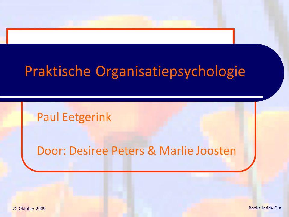 22 Oktober 2009 Books Inside Out Praktische Organisatiepsychologie Paul Eetgerink Door: Desiree Peters & Marlie Joosten