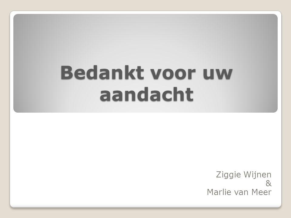 Bedankt voor uw aandacht Ziggie Wijnen & Marlie van Meer