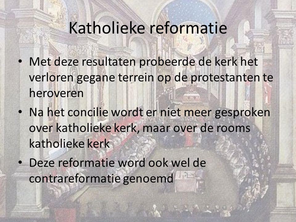 Katholieke reformatie Met deze resultaten probeerde de kerk het verloren gegane terrein op de protestanten te heroveren Na het concilie wordt er niet meer gesproken over katholieke kerk, maar over de rooms katholieke kerk Deze reformatie word ook wel de contrareformatie genoemd