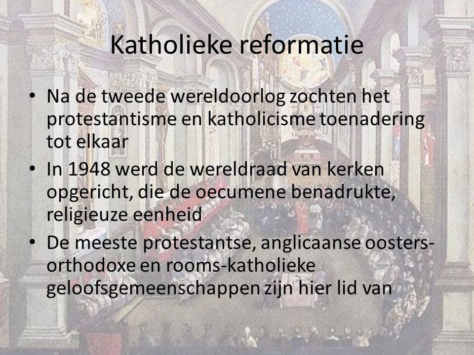 Katholieke reformatie Na de tweede wereldoorlog zochten het protestantisme en katholicisme toenadering tot elkaar In 1948 werd de wereldraad van kerken opgericht, die de oecumene benadrukte, religieuze eenheid De meeste protestantse, anglicaanse oosters- orthodoxe en rooms-katholieke geloofsgemeenschappen zijn hier lid van